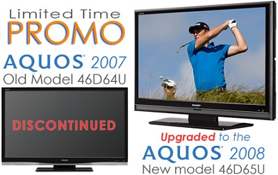 LC-46D64U - 2007 Model (upgraded to the LC-46D65U 2008 AQUOS Hi-def 1080p LCDTV)