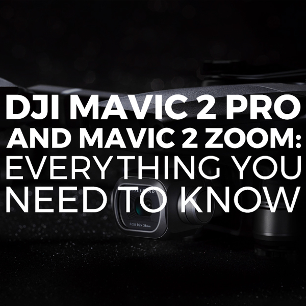 DJI Mavic 2 Pro and Mavic 2 Zoom