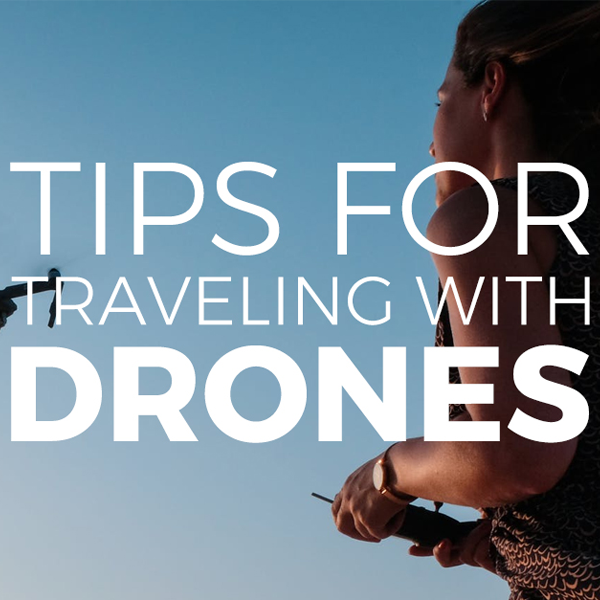 Traveling with Drones